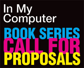 """In My Computer"" Book Series – Call for Proposals 2014"